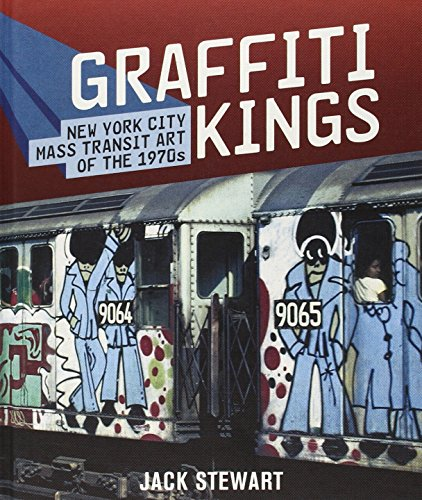 Graffiti Kings: New York Transit Art of the 1970s por Jack Stewart