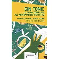 Gin Tonic  La guida completa all  39 abbinamento perfetto