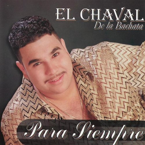Para Siempre by El Chaval De La Bachata (2001-03-07)