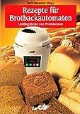 Rezepte für Brotbackautomaten - Lieblingsbrote von Prominenten