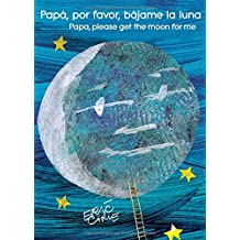 Papá, Por Favor, Bájame La Luna (Papa, Please Get the Moon for Me) (World of Eric Carle)