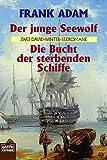 Der junge Seewolf. Die Bucht der sterbenden Schiffe. Zwei David-Winter-Seeromane - Frank Adam