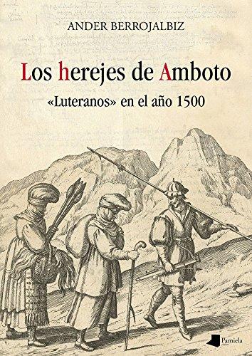 Los herejes de Amboto: «Luteranos» en el año 1500 (Ensayo y Testimonio) por Ander Berrojalbiz Echevarría