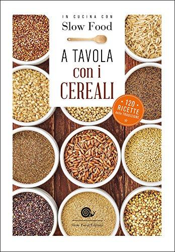 A tavola con i cereali. 120 ricette della tradizione