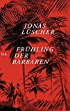 Frühling der Barbaren: Roman - Jonas Lüscher