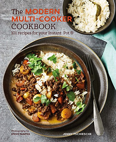 The Modern Multi-cooker Cookbook: 101 Recipes for your Instant Pot®: 101 Recipes for Your Instant Pot(r) 2