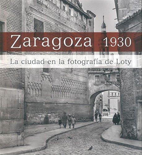 Zaragoza 1930. La ciudad en la fotografía de Loty