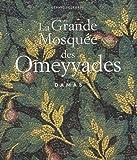 La Grande Mosquée des Omeyyades - Damas