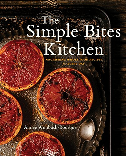 The Simple Bites Kitchen: Nourishing Whole Food Recipes for Every Day -