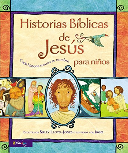 Historias B Blicas de Jes S Para Ni OS: Cada Historia Susurra Su Nombre (Jesus Storybook Bible) por Zondervan Publishing