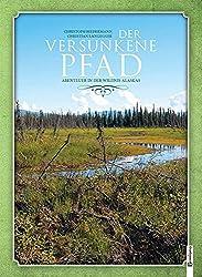 Der versunkene Pfad: Abenteuer in der Wildnis Alaskas