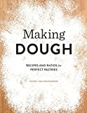 Making Dough: Recipes and Ratios for Perfect Pastries