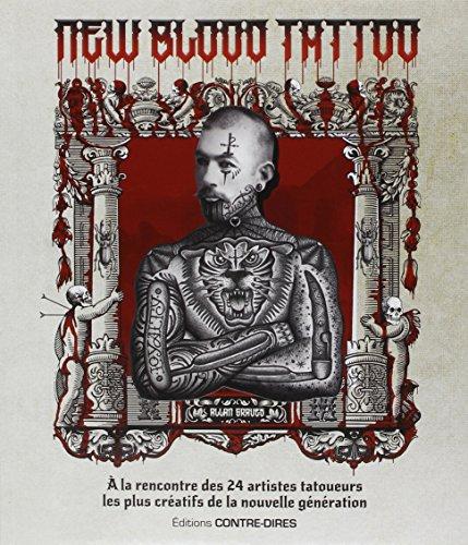 New Blood Tattoo : A la rencontre des 24 artistes tatoueurs les plus cratifs de la nouvelle gnration