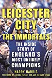 Leicester City: The Immortals: The Inside Story of England's Most Unlikely Champions