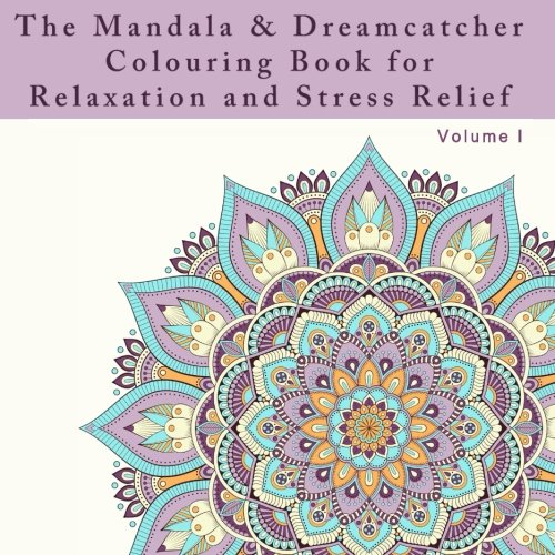 The Mandala and Dreamcatcher Colouring Book for Relaxation and Stress Relief: An Adult Colouring Book for Dealing with Stress, Anxiety, and Depression ... designs and patterns for relaxation and calm) Depression Swirl