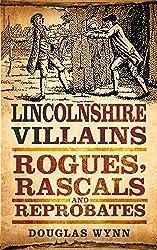 Lincolnshire Villains: Rogues, Rascals and Reprobates