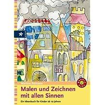 Malen und Zeichnen mit allen Sinnen: Ein Ideenbuch für Kinder ab 10 Jahren