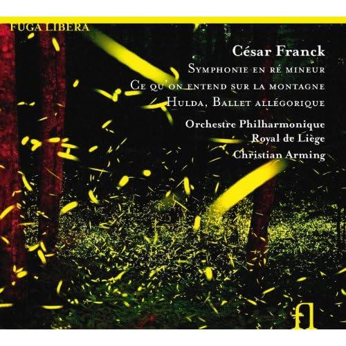 Franck: Symphonie en Ré Mineur, Ce qu'on entend sur la montagne & Hulda, Ballet allégorique