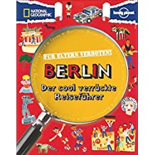 Reiseführer Berlin: Für Eltern verboten: Berlin. Der cool verrückte Reiseführer für Jugendliche. Statt Geschichte und Architektur, entdecken Kinder in Berlin Currywurst und Ampelmännchen