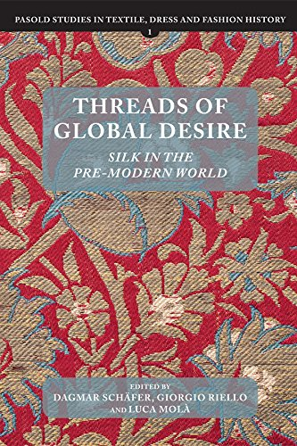 Threads of Global Desire: Silk in the Pre-Modern World (Pasold Studies in Textile, Dress and Fashion History, Band 1) Silk Day Dress