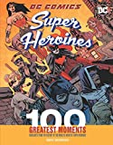DC Comics Heroines: 100 Greatest Moments (100 Greatest Moments of Dc Comics)