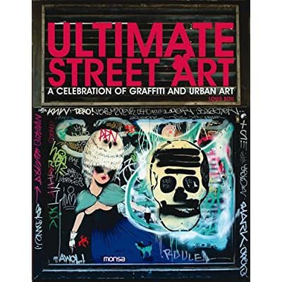 Ultimate street art : A cemebration of graffiti and urban art