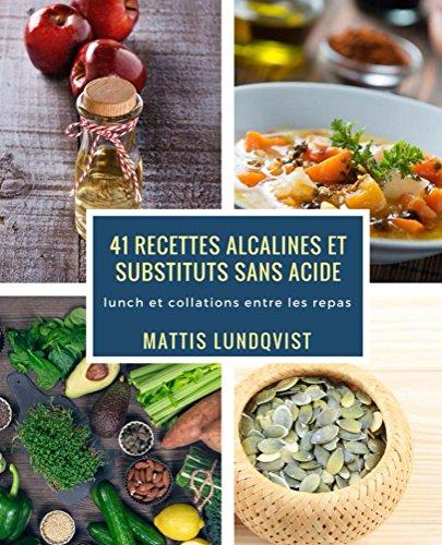41 recettes alcalines et substituts sans acide: lunch et collations entre les repas par Mattis Lundqvist