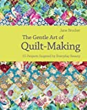 The Gentle Art of Quilt-Making by Jane Brocket (2010)
