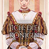Ich, die Königin: Historischer Roman