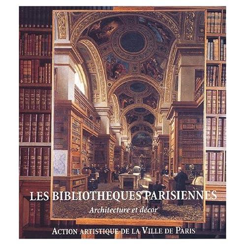 Les bibliothèques parisiennes. Architecture et décor