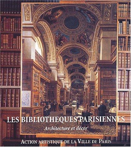 Les bibliothèques parisiennes. Architec...