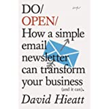 Do Open: How a Simple Email Newsletter Can Transform Your Business (and it can) (Do Books)