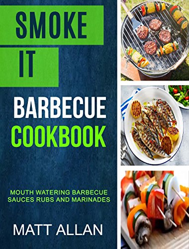 Smoke it: Barbecue Cookbook: Mouth Watering Barbecue Sauces Rubs And Marinades (English Edition)