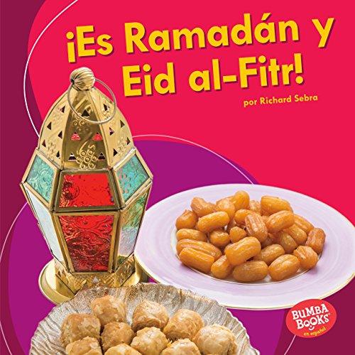 ¡Es Ramadán y Eid al-Fitr! (It's Ramadan and Eid al-Fitr!) (Bumba Books ™ en español — ¡Es una fiesta! (It's a Holiday!)) por Richard Sebra