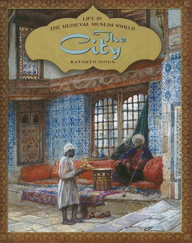 The City (Life in the Medieval Muslim World)