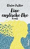Eine englische Ehe: Roman von Claire Fuller