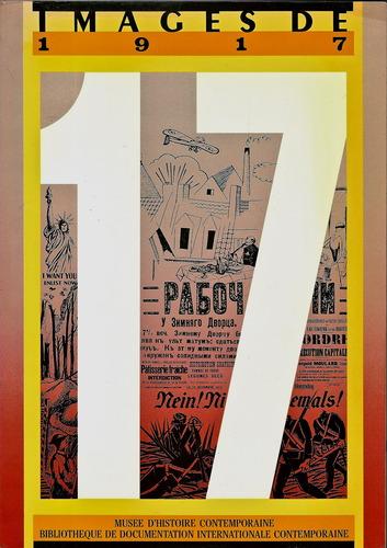 Images de 1917 : Exposition, Paris, Musée d'histoire contemporaine, juin-décembre 1987 Broché – 1987 Laurent Gervereau Christophe Prochasson BDIC 2901658075