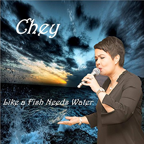 Chey - Like a Fish Needs Water