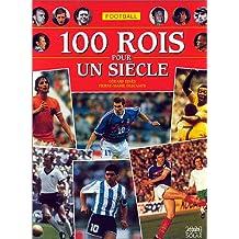 Football, 100 rois pour un siècle