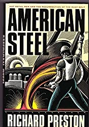 American Steel: Hot Metal Men and the Resurrection of the Rust Belt (First Edition) by Richard Preston (1991-04-03)