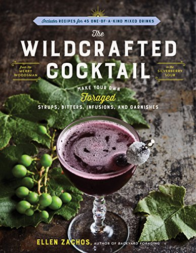 The Wildcrafted Cocktail: Make Your Own Foraged Syrups, Bitters, Infusions, and Garnishes; Includes Recipes for 45 One-of-a-Kind Mixed Drinks (English Edition) (Botanical Infusion)