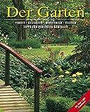 Der Garten: Planen, Gestalten, Beflanzen, Pflegen - Tipps für perfektes Gärtnern: Planen, Gestalten, Beflanzen, Pflegen - Tipps für den perfekten Gärtner