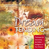 DreamTending: Techniques for Uncovering the Hidden Intelligence of Your Dreams