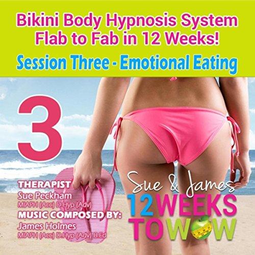Bikini Body Hypnosis System, Flab to Fab in 12 Weeks! Session Three : Emotional Eating
