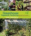 Greenhouse Vegetable Gardening: Exper...