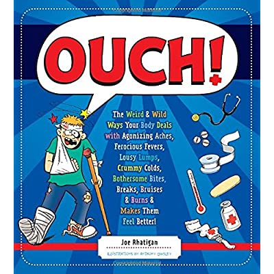 Ouch!: The Weird & Wild Ways Your Body Deals With Agonizing Aches, Ferocious Fevers, Lousy Lumps, Crummy Colds, Bothersome Bites, Breaks, Bruises, & Burns & Makes Them Feel Better!