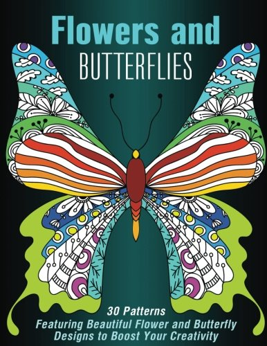 Flowers and Butterflies: 30 Patterns Featuring Beautiful Flower and Butterfly Designs to Boost Your Creativity