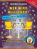 Insiderreport 'WER WIRD MILLIONÄR?' - Die ganze Wahrheit über die Show!: Endlich erfolgreich bewerben. So kommen Sie hin und räumen ab. Mit vielen praktischen Tipps zu Bewerbung, Casting und Show.