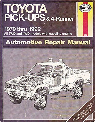 Toyota Pick-Ups & 4-Runner Automotive Repair Manual: All Toyota Pickpups and 4 Runner 1979 Through 1992