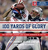 100 Yards of Glory: The Greatest Moments in NFL History by Joe Garner (2011-11-08)